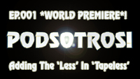Podsotros EP001 - Adding The 'Less' In 'Tapeless'